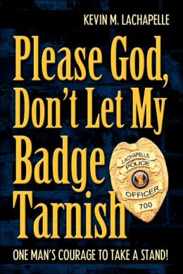 Please God, Don'T Let My Badge Tarnish