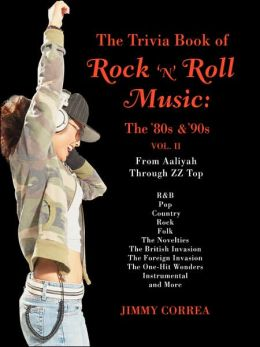 The Trivia Book of Rock 'n' Roll Music: The '80s and '90s