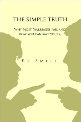 The Simple Truth: Why Most Marriages Fail and How You Can Save Yours