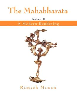 The Mahabharata: A Modern Rendering: Volume 1