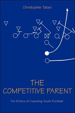 The Competitive Parent :The Ethics of Coaching Youth Football