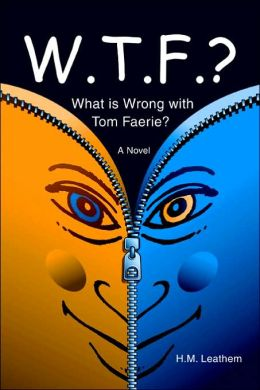 W. T. F. ?: (What is Wrong with Tom Faerie?)