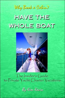 Why Book a Cabin? Have The Whole Boat: The Insider's Guide to Private Yacht Charter Vacations