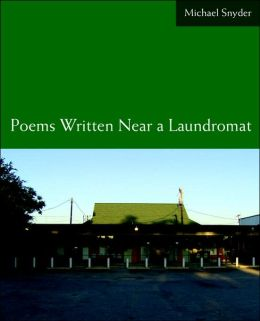 Poems Written Near a Laundromat