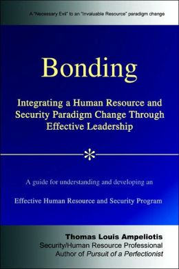 Bonding: Integrating a Human Resource and Security Paradigm Change Through Effective Leadership