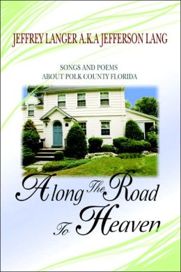 Along The Road To Heaven: Songs and Poems about Polk County Florida