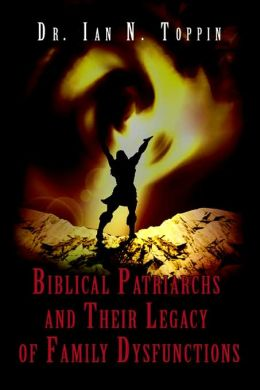 Biblical Patriarchs and Their Legacy of Family Dysfunctions