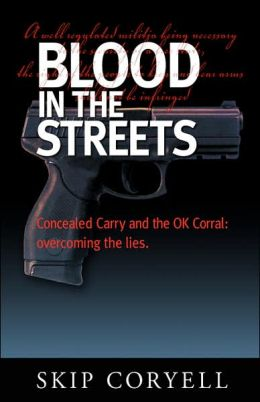 Blood in the Streets: Concealed Carry and the OK Corral: Overcoming the Lies