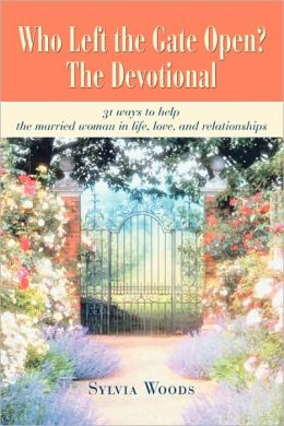 Who Left the Gate Open? The Devotional: 31 Ways to Help the Married Woman in Life, Love, and Relationships