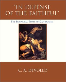 In Defense of the Faithful: The Scriptural Truth of Catholicism