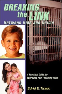Breaking the Link Between Kids and Crime:A Practical Guide for Improving Your Parenting Skills