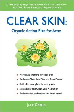 Clear Skin:Organic Action Plan For Acne