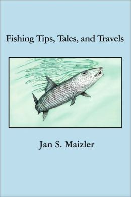 Fishing Tips, Tales, and Travels