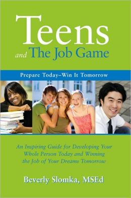 Teens and the Job Game: Prepare Today - Win it Tomorrow