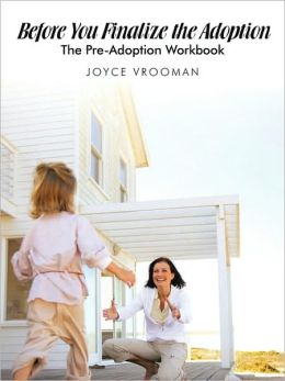 Before You Finalize The Adoption - The Pre-Adoption Workbook