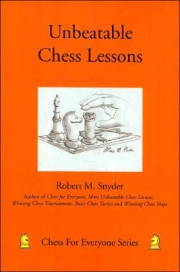 Unbeatable Chess Lessons (Chess for Everyone Series)