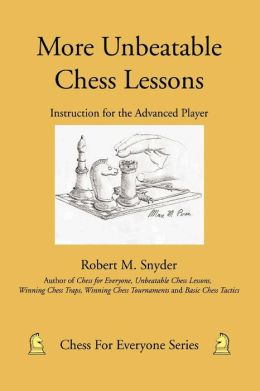 More Unbeatable Chess Lessons (Chess for Everyone Series)