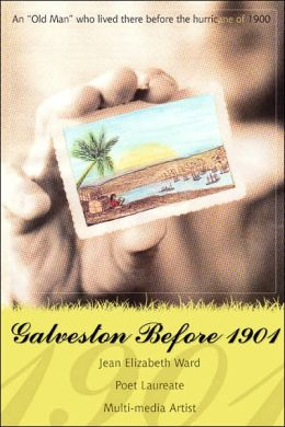 Galveston Before 1901: An Old Man Who Lived There before the Hurricane of 1900