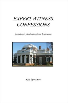 Expert Witness Confessions: An Engineer's Misadventures in our Legal System
