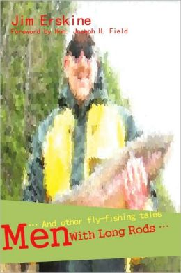 Men With Long Rods ... And Other Fly-fishing Tales