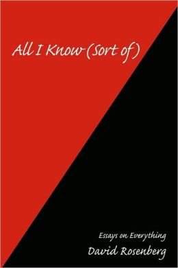 All I Know (Sort of):Essays on Everything