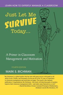Just Let Me Survive Today...A Primer in Classroom Management and Motivation