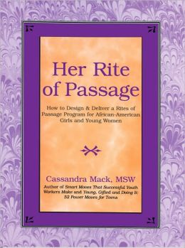 Her Rite of Passage: How to Design and Deliver a Rites of Passage Program for African-American Girls and Young Women