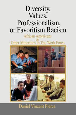 Diversity, Values, Professionalism,Or Favoritism Racism
