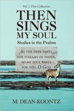Then Sings My Soul: Studies in the Psalms