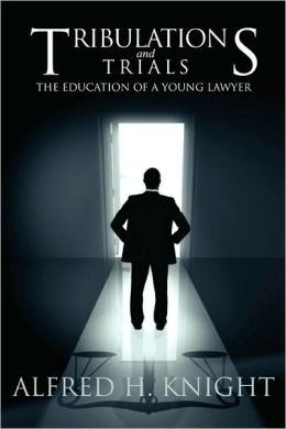 Tribulations and Trials: The Education of a Young Lawyer