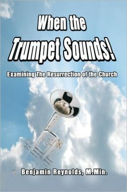 When the Trumpet Sounds!: Examining the Resurrection of the Church