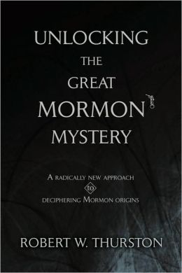 Unlocking the Great Mormon Mystery:A radically new approach to deciphering Mormon origins