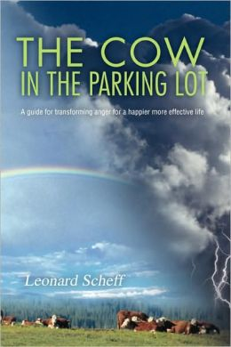 The Cow in the Parking Lot:A guide for transforming anger for a happier more effective life