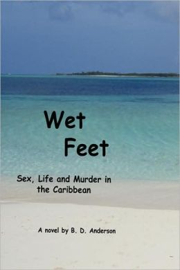 Wet Feet: Sex, Life and Murder in the Caribbean