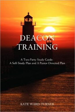 Deacon Training :A Two-Party Study Guide: A Self-Study Plan and A Pastor-Directed Plan