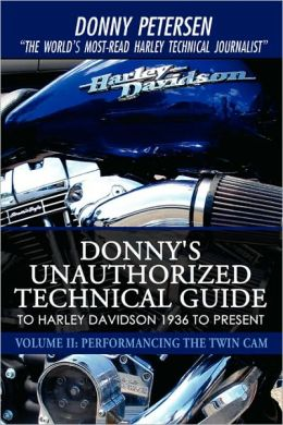 Donny's Unauthorized Technical Guide to Harley Davidson 1936 to Present: Volume II: Performancing the Twin CAM