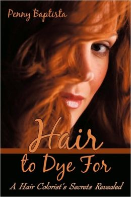 Hair To Dye For: A Hair Colorists Secrets Revealed