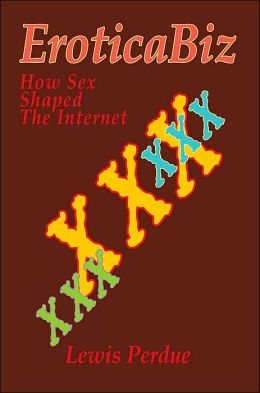 Eroticabiz:How Sex Shaped the Internet: How Sex Shaped the Internet