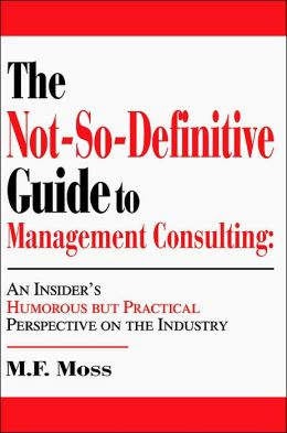 The Not-So-Definitive Guide To Management Consulting