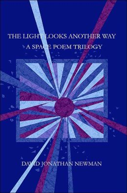 The Light Looks Another Way: A Space Poem Trilogy