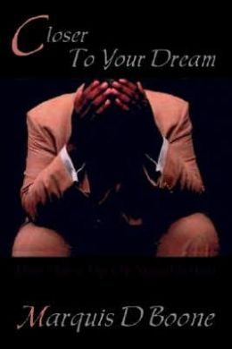 Closer to Your Dream: Don't Give up on Your Destiny