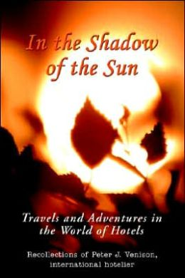 In The Shadow of The Sun:Travels and Adventures in the World of Hotels