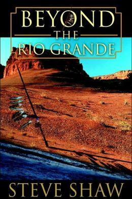 Beyond The Rio Grande