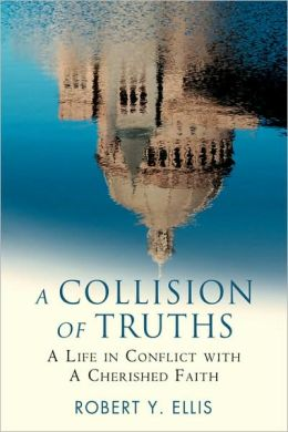 A Collision of Truths:A Life in Conflict with a Cherished Faith