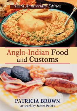 Anglo-Indian Food and Customs (Tenth Anniversary Edition)