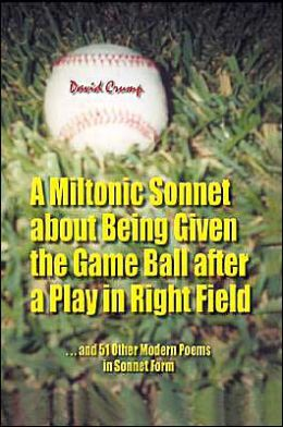 A Miltonic Sonnet about Being Given the Game Ball after a Play in Right Field: and 51 Other Modern Poems in Sonnet Form