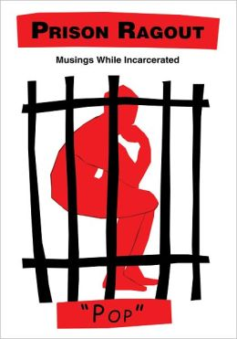 Prison Ragout: Musings While Incarcerated