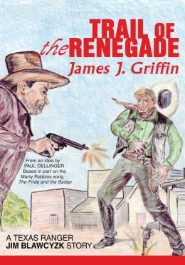 Trail of the Renegade: A Texas Ranger Jim Blawcyzk Story