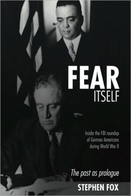 Fear Itself: Inside the FBI Roundup of German Americans During World War II