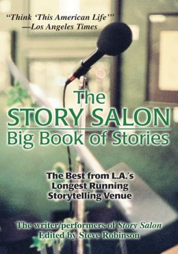 The Story Salon Big Book of Stories: The Best from L.A.ýs Longest Running Storytelling Venue